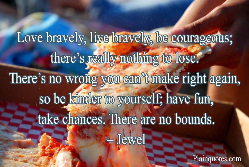 Love bravely live bravely