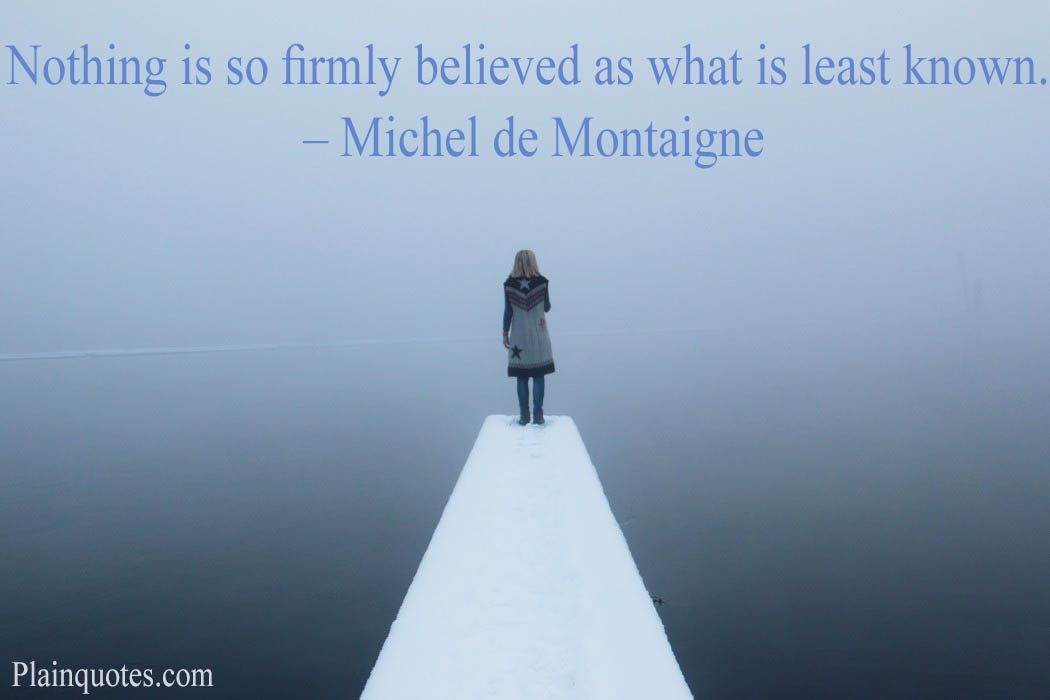 Nothing is so firmly believed