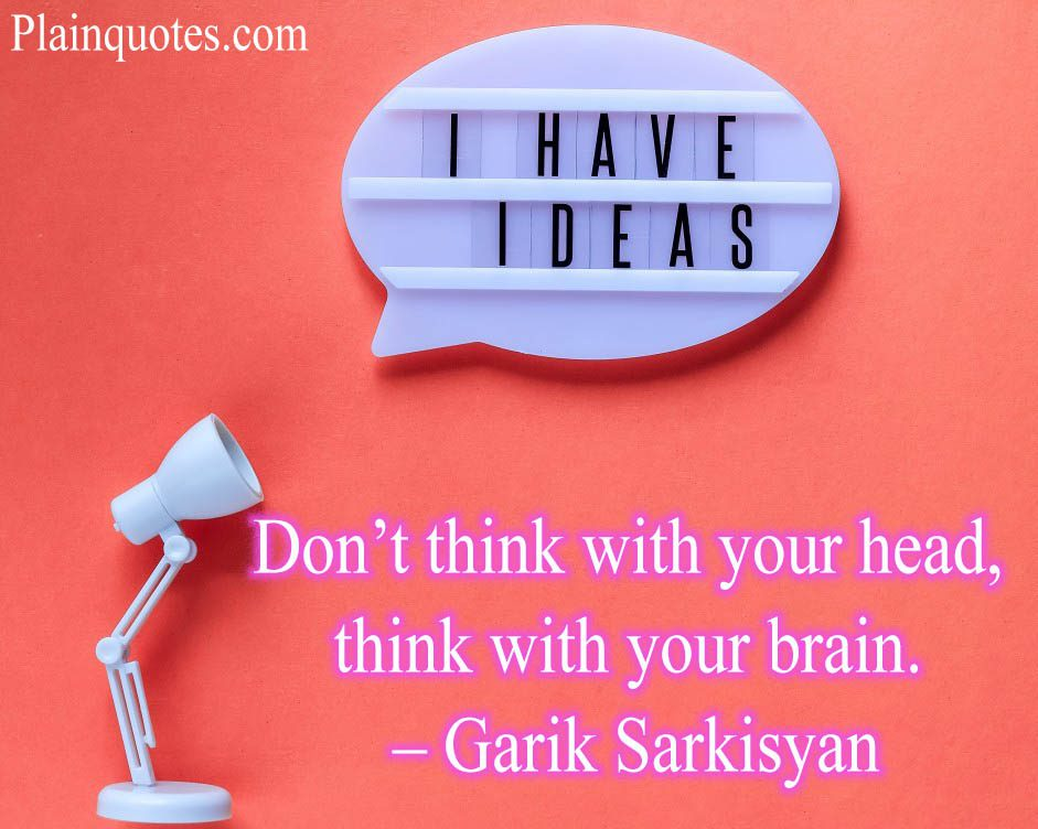 Don't think with your head