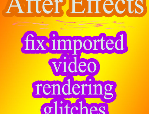 After Effects fix imported video rendering glitches