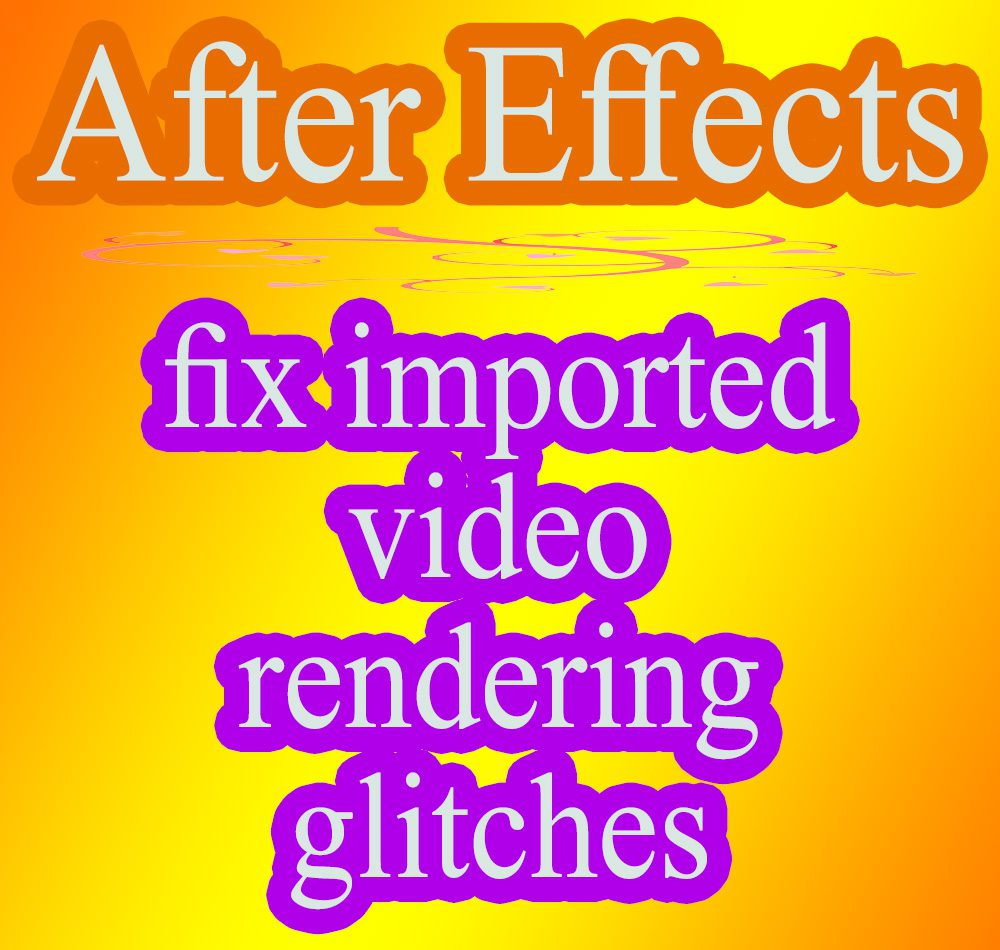 fix imported video rendering glitches image