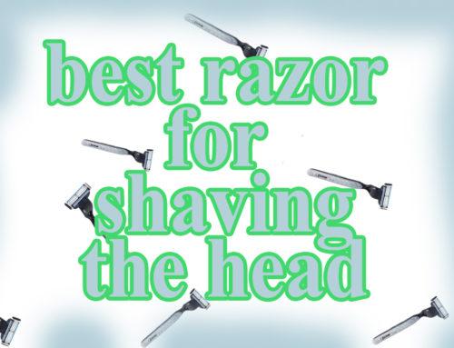 best Razor for Shaving The Head